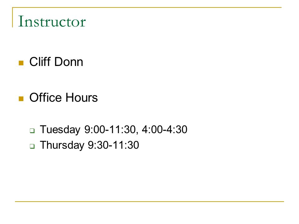 Instructor Cliff Donn Office Hours Tuesday 9:00-11:30, 4:00-4:30 Thursday 9:30-11:30