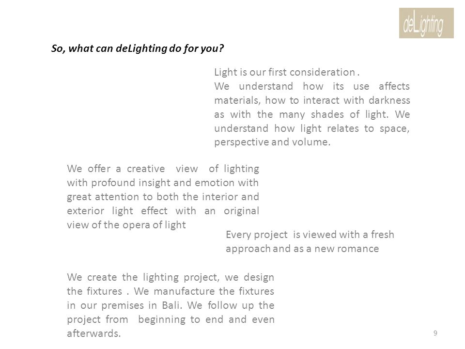 So, what can deLighting do for you. Light is our first consideration.