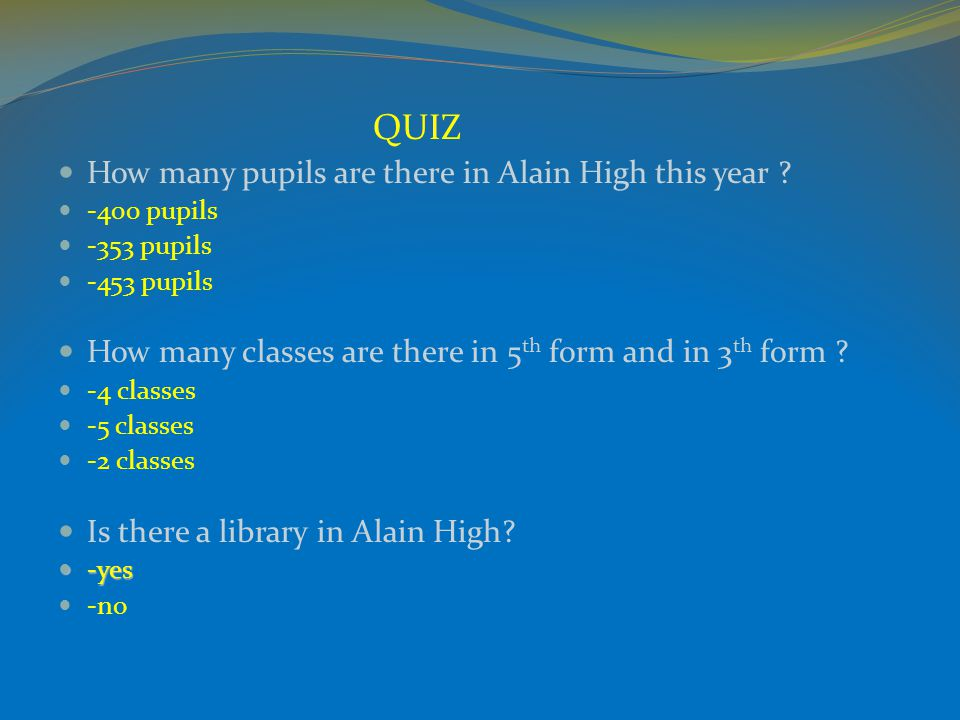 QUIZ How many pupils are there in Alain High this year .