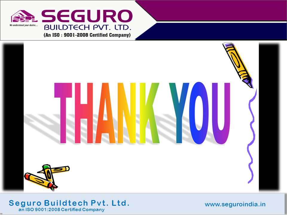 www.seguroindia.in Seguro Buildtech Pvt. Ltd. an ISO 9001:2008 Certified Company