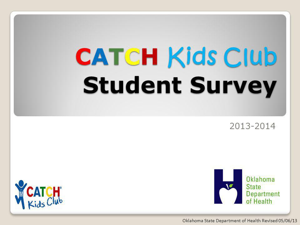 CATCH Kids Club Student Survey 2013-2014 Oklahoma State Department of Health Revised 05/06/13
