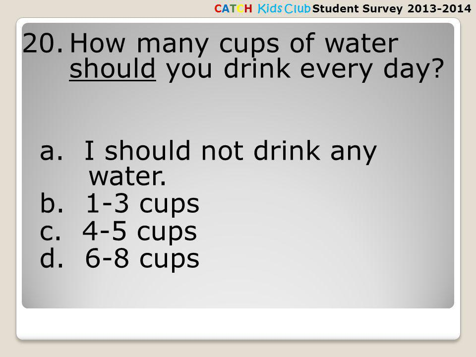 20.How many cups of water should you drink every day.