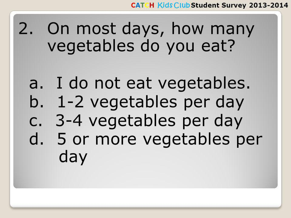 2.On most days, how many vegetables do you eat. a.