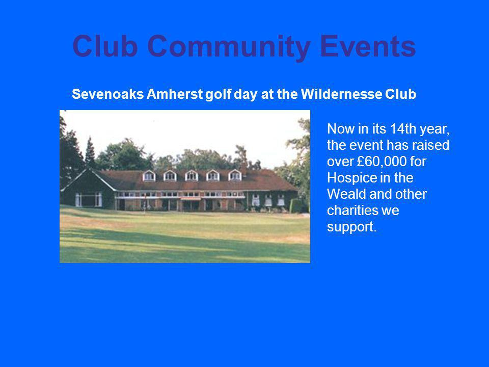 Club Community Events Sevenoaks Amherst golf day at the Wildernesse Club Now in its 14th year, the event has raised over £60,000 for Hospice in the Weald and other charities we support.