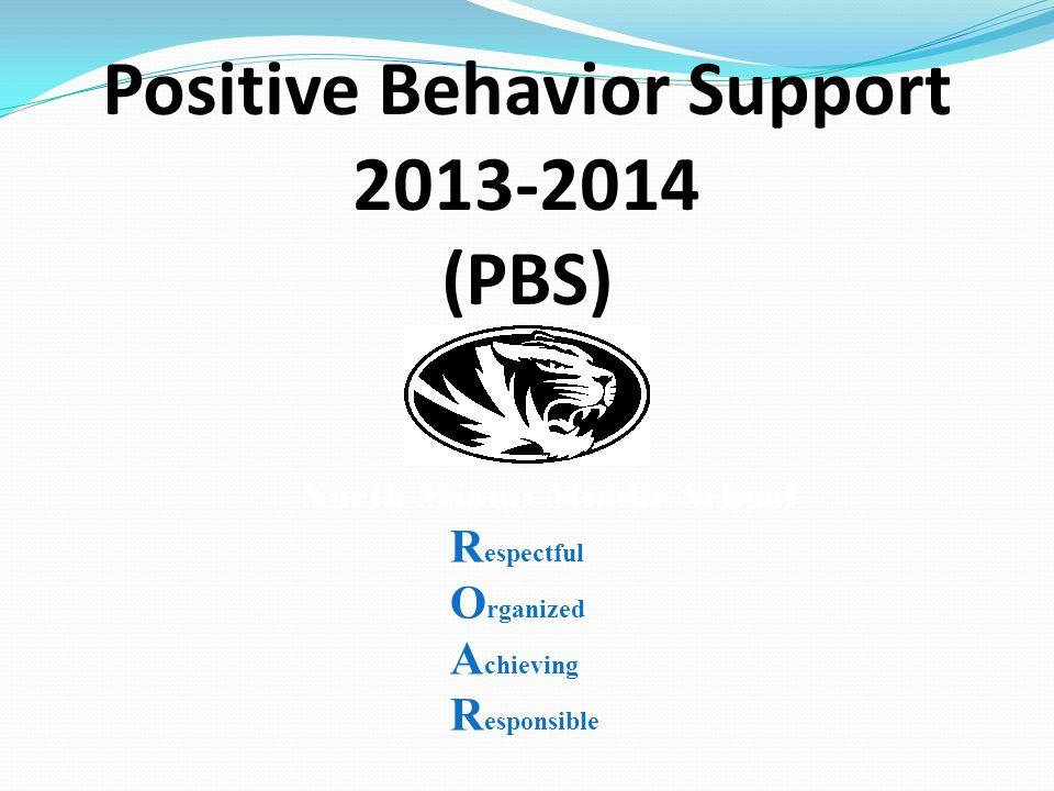 Positive Behavior Support 2013-2014 (PBS) North Miami Middle School R espectful O rganized A chieving R esponsible