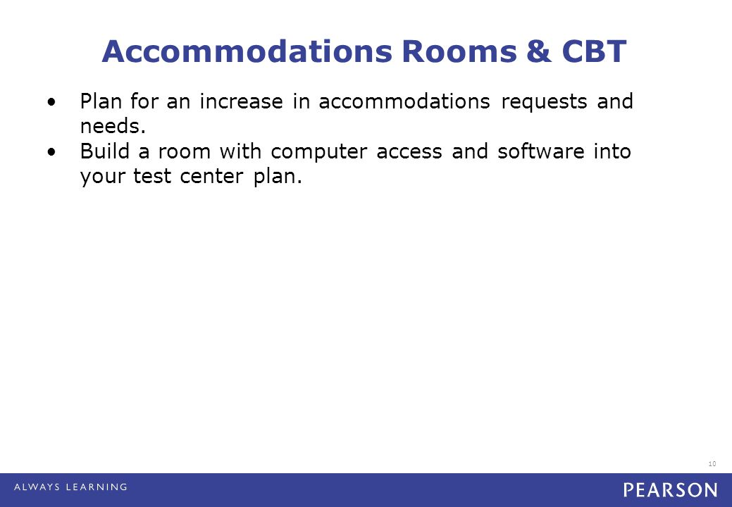 10 Accommodations Rooms & CBT Plan for an increase in accommodations requests and needs.