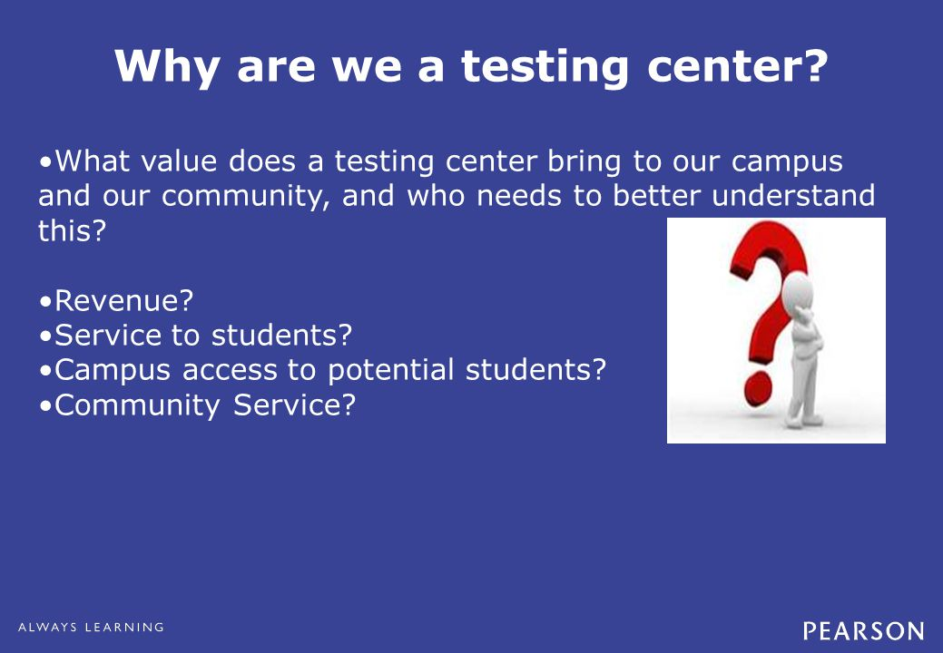 Why are we a testing center.