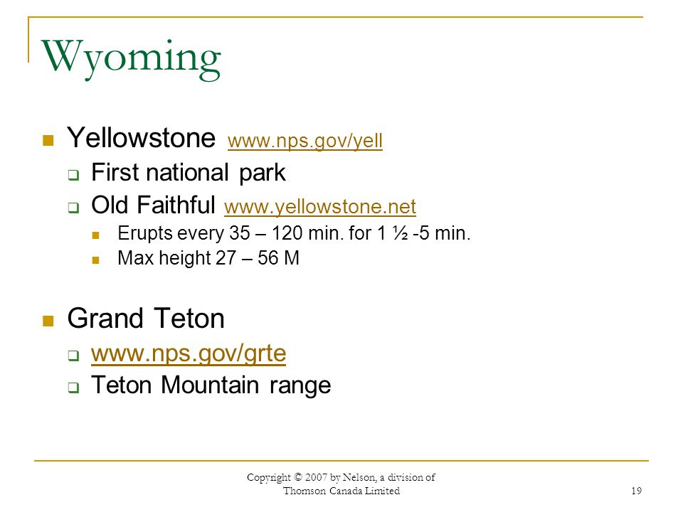 Copyright © 2007 by Nelson, a division of Thomson Canada Limited 19 Wyoming Yellowstone www.nps.gov/yell www.nps.gov/yell First national park Old Fait
