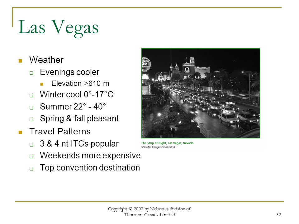 Copyright © 2007 by Nelson, a division of Thomson Canada Limited 32 Las Vegas Weather Evenings cooler Elevation >610 m Winter cool 0°-17°C Summer 22°