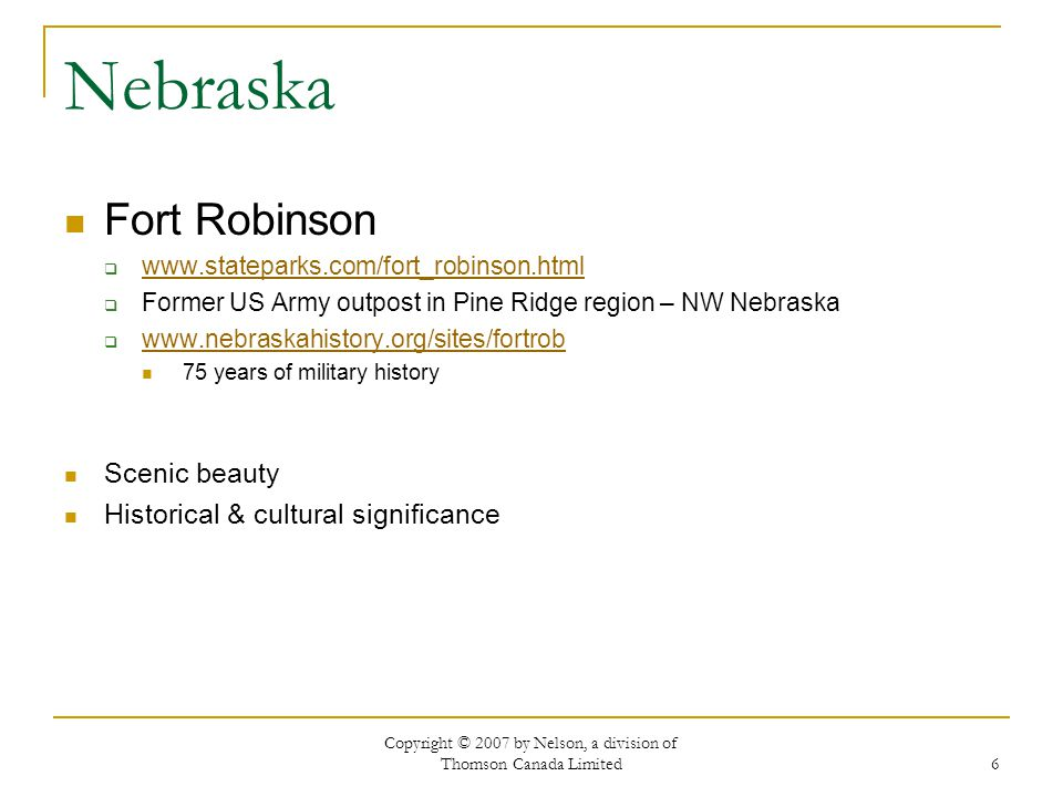 Copyright © 2007 by Nelson, a division of Thomson Canada Limited 6 Nebraska Fort Robinson www.stateparks.com/fort_robinson.html Former US Army outpost