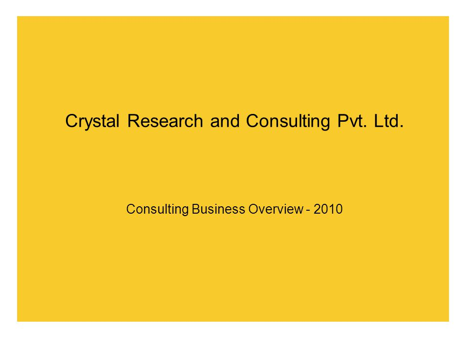 Crystal Research and Consulting Pvt. Ltd. Consulting Business Overview - 2010