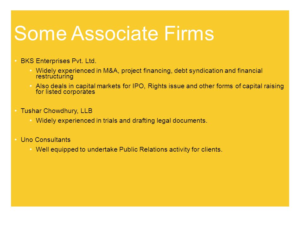 Some Associate Firms BKS Enterprises Pvt. Ltd. Widely experienced in M&A, project financing, debt syndication and financial restructuring Also deals i