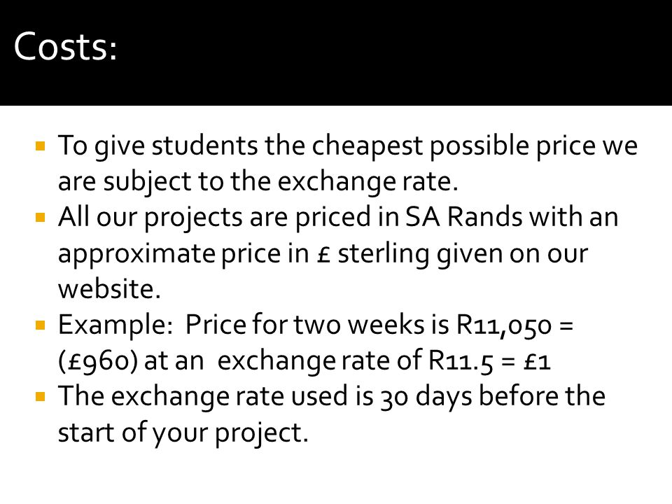 To give students the cheapest possible price we are subject to the exchange rate. All our projects are priced in SA Rands with an approximate price in
