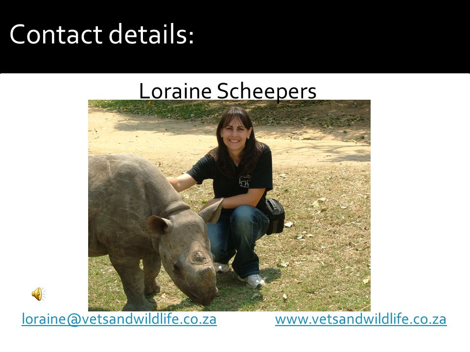loraine@vetsandwildlife.co.za Contact details: www.vetsandwildlife.co.za Loraine Scheepers