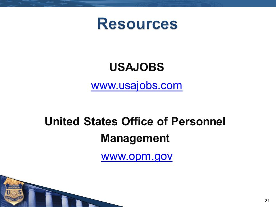 USAJOBS www.usajobs.com United States Office of Personnel Management www.opm.gov 21