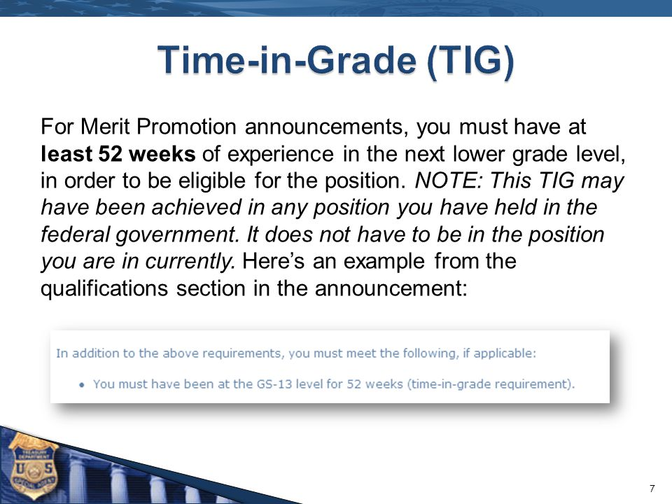 For Merit Promotion announcements, you must have at least 52 weeks of experience in the next lower grade level, in order to be eligible for the position.