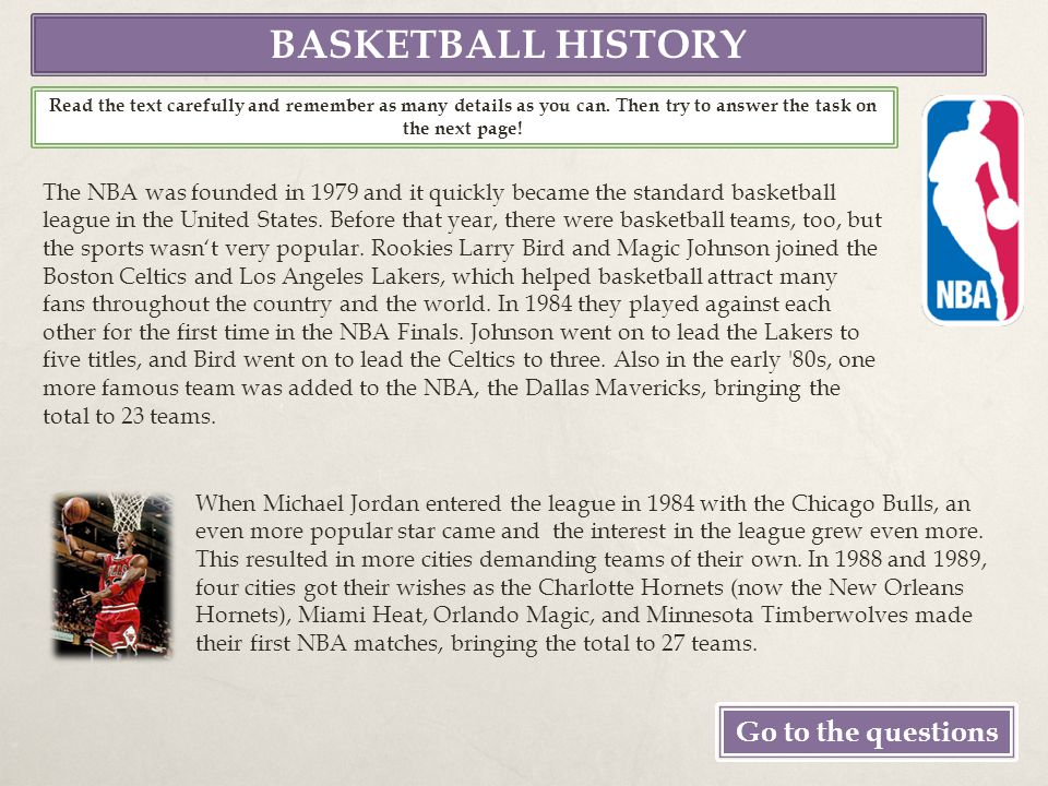BASKETBALL HISTORY Go to the questions Read the text carefully and remember as many details as you can.