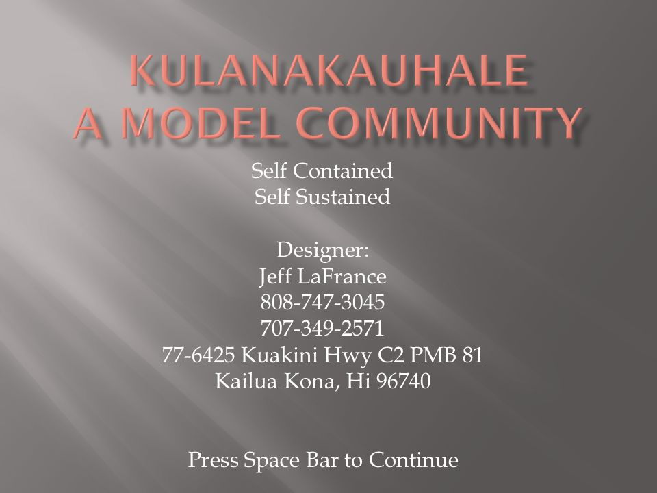 Self Contained Self Sustained Designer: Jeff LaFrance 808-747-3045 707-349-2571 77-6425 Kuakini Hwy C2 PMB 81 Kailua Kona, Hi 96740 Press Space Bar to