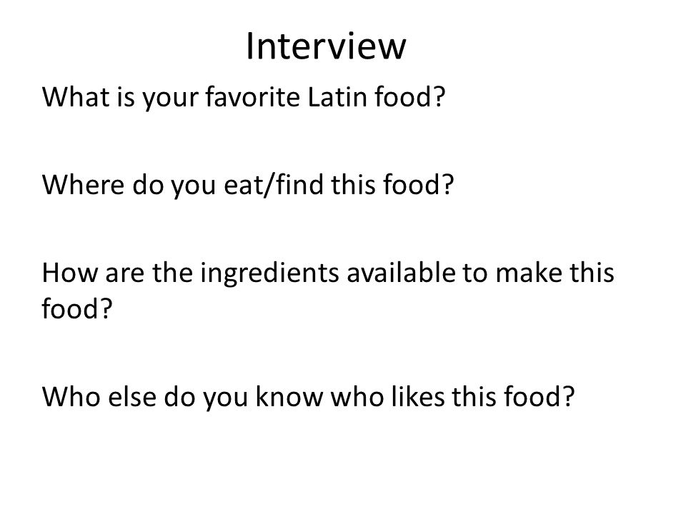 Interview What is your favorite Latin food. Where do you eat/find this food.