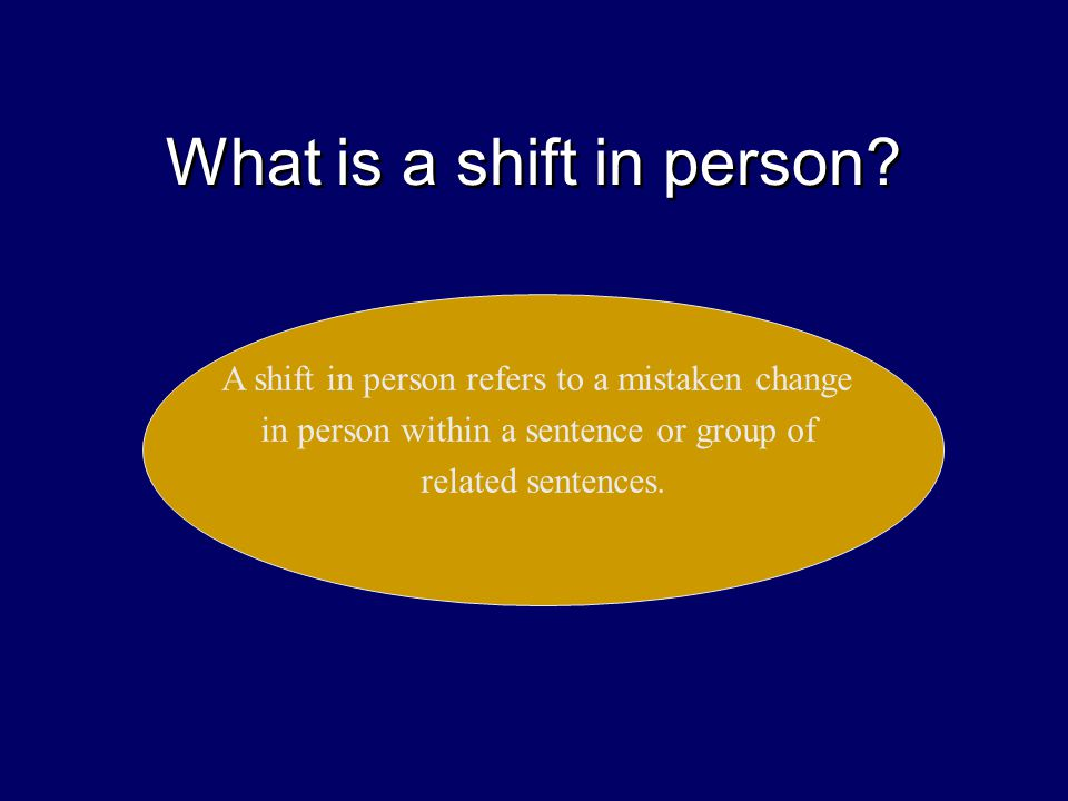 What is a shift in person.