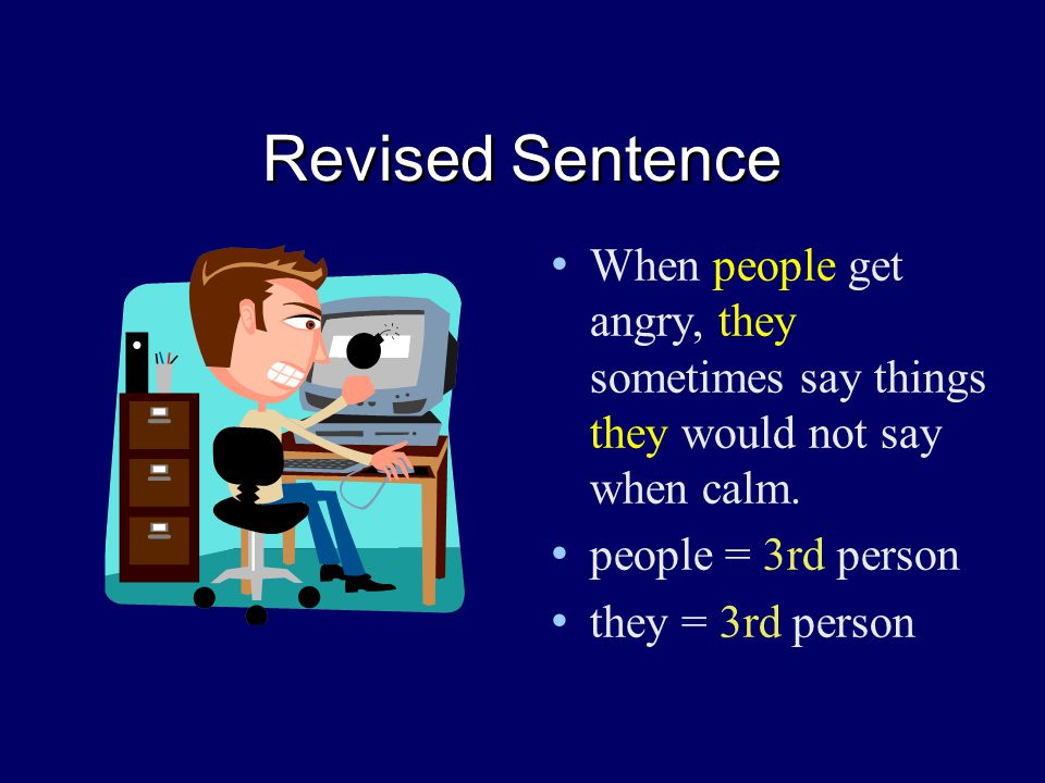 Revised Sentence When people get angry, they sometimes say things they would not say when calm.