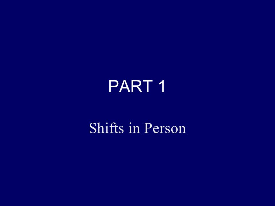 PART 1 Shifts in Person