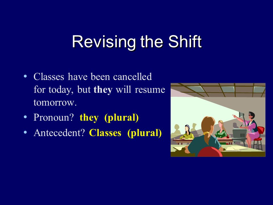 Revising the Shift Classes have been cancelled for today, but they will resume tomorrow.