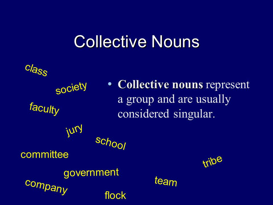 Collective Nouns Collective nouns Collective nouns represent a group and are usually considered singular.