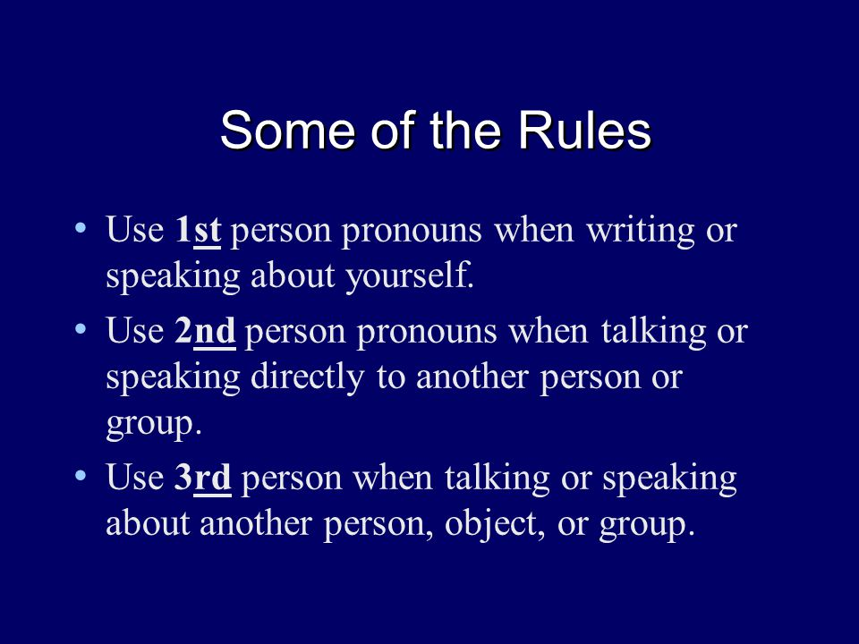 Some of the Rules Use 1st person pronouns when writing or speaking about yourself.