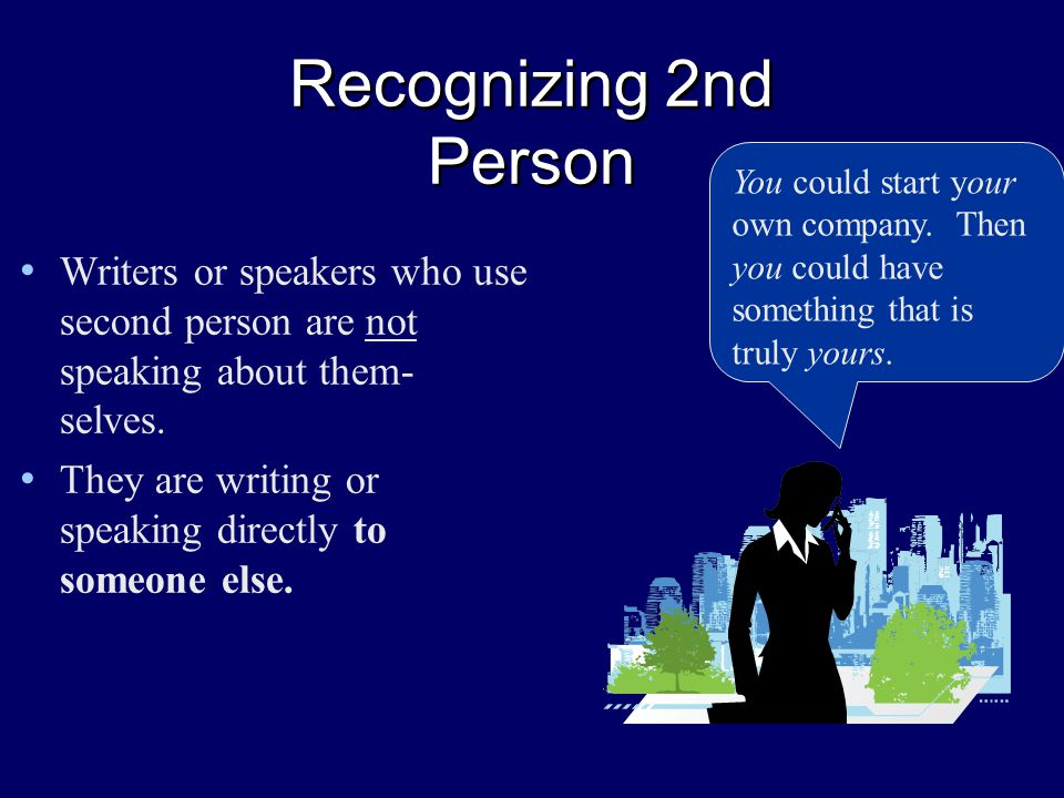 Recognizing 2nd Person Writers or speakers who use second person are not speaking about them- selves.