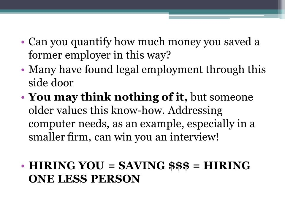 Can you quantify how much money you saved a former employer in this way.