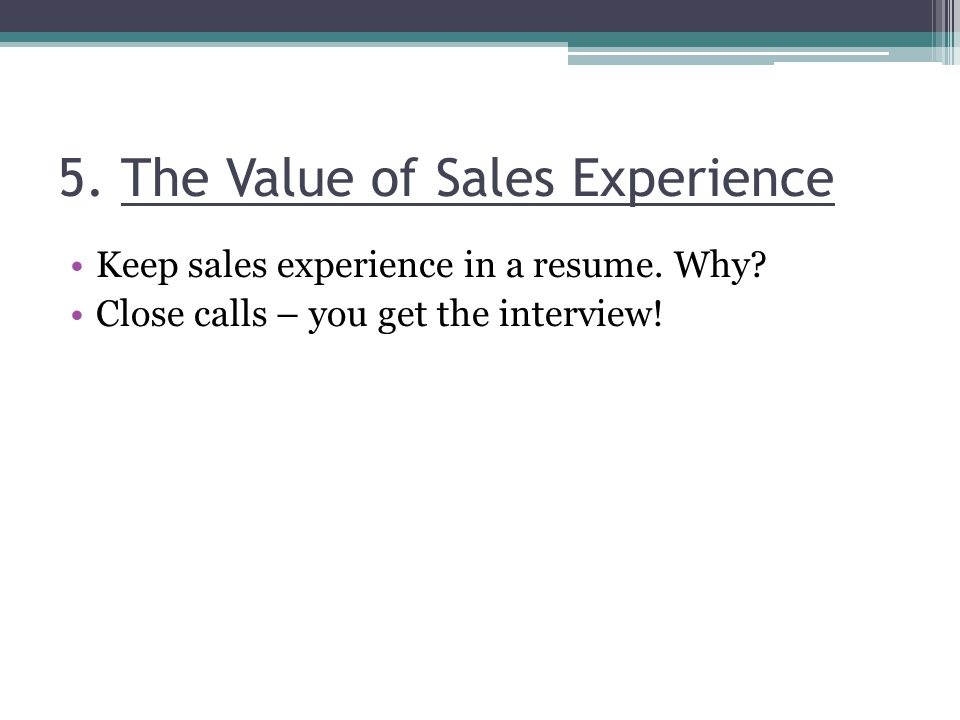 5. The Value of Sales Experience Keep sales experience in a resume.