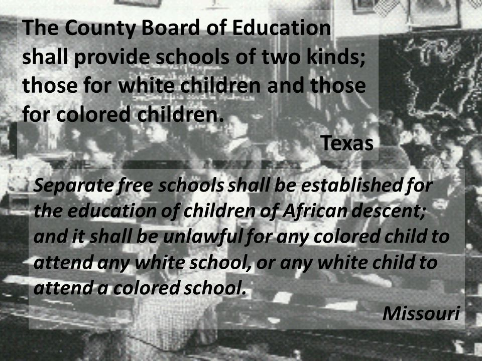 The County Board of Education shall provide schools of two kinds; those for white children and those for colored children.