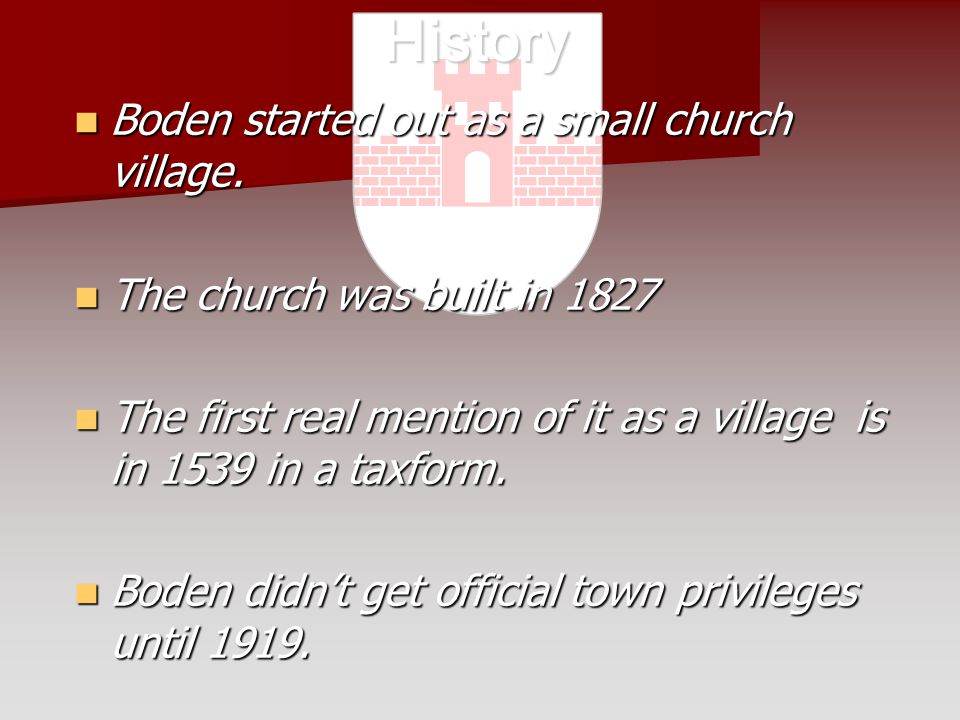 Boden started out as a small church village. Boden started out as a small church village.