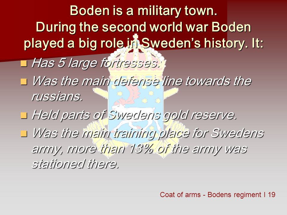 Boden is a military town. During the second world war Boden played a big role in Swedens history.