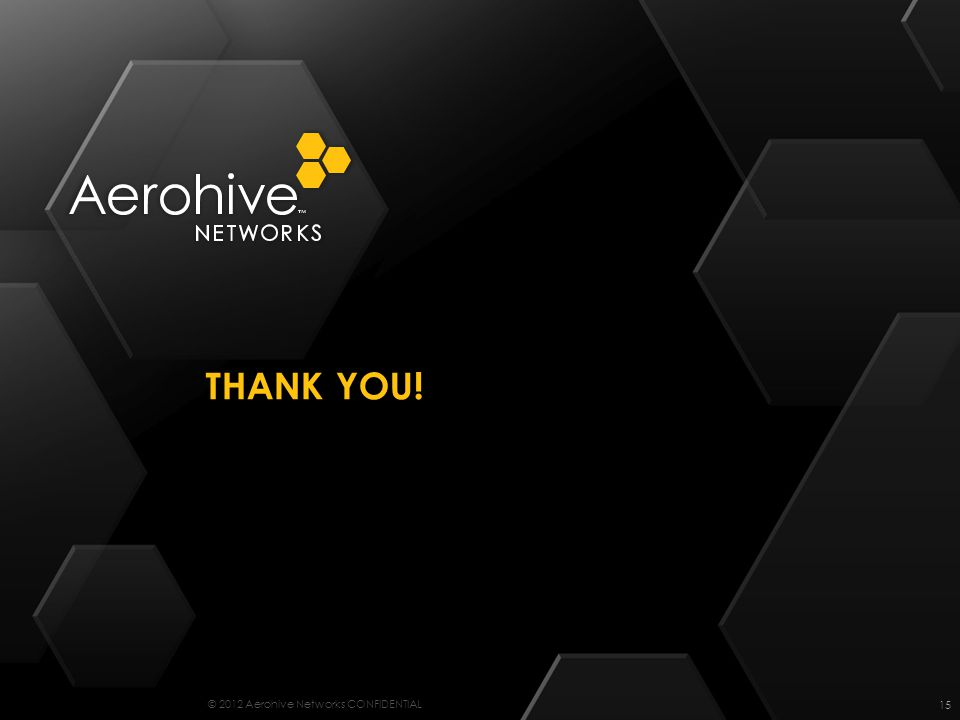 © 2012 Aerohive Networks CONFIDENTIAL THANK YOU! 15