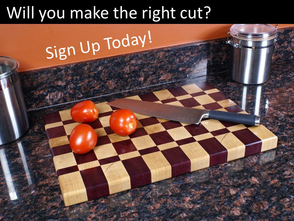 Sign Up Today! Will you make the right cut