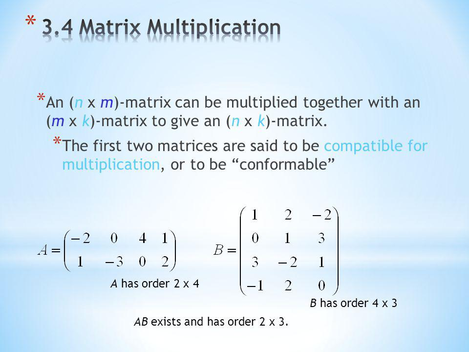 * An (n x m)-matrix can be multiplied together with an (m x k)-matrix to give an (n x k)-matrix.