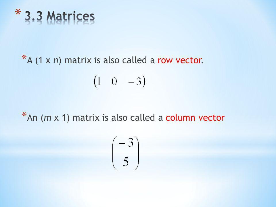 * A (1 x n) matrix is also called a row vector. * An (m x 1) matrix is also called a column vector