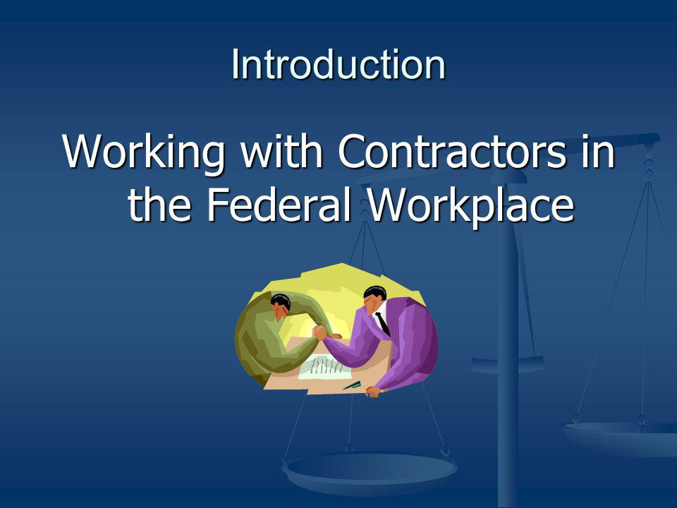 New Workplace Changing Workplace Contractors Support DoD Mission Contractors are Perceived as Partners Unchanging Laws Fundamental Differences Legal and Ethical Limitations