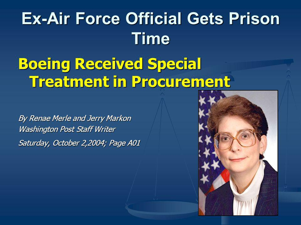 Ex-Air Force Official Gets Prison Time Boeing Received Special Treatment in Procurement By Renae Merle and Jerry Markon Washington Post Staff Writer Saturday, October 2,2004; Page A01