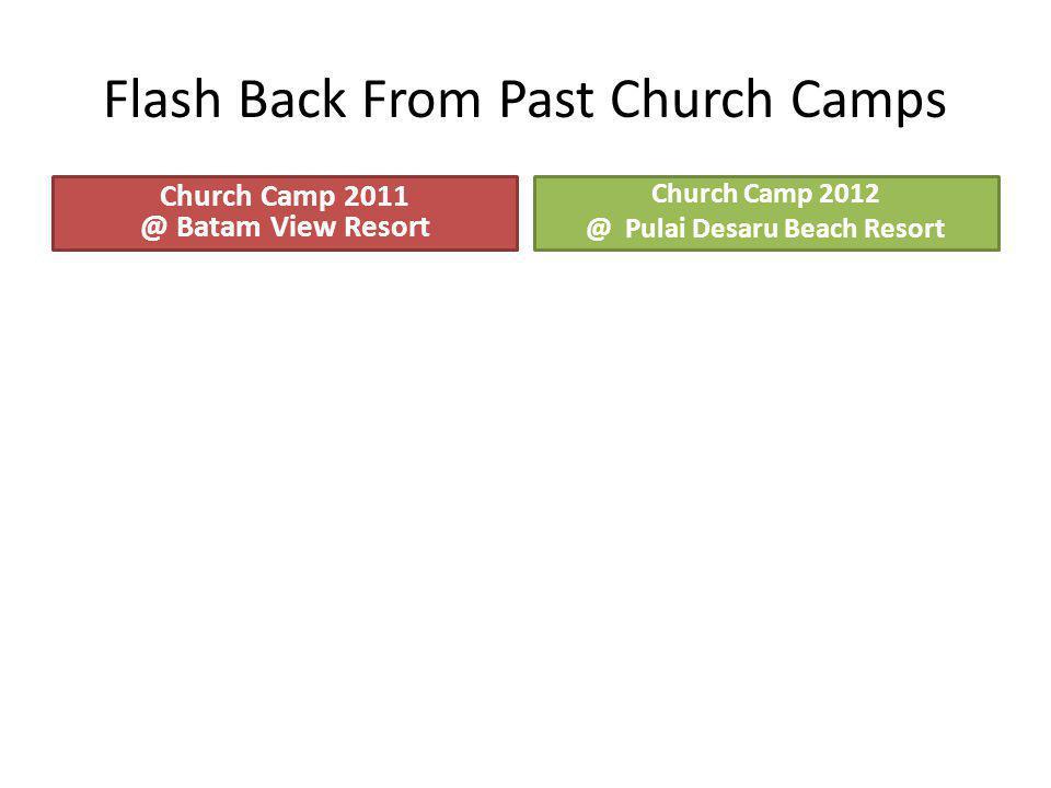 Flash Back From Past Church Camps Church Camp 2011 @ Batam View Resort Church Camp 2012 @ Pulai Desaru Beach Resort