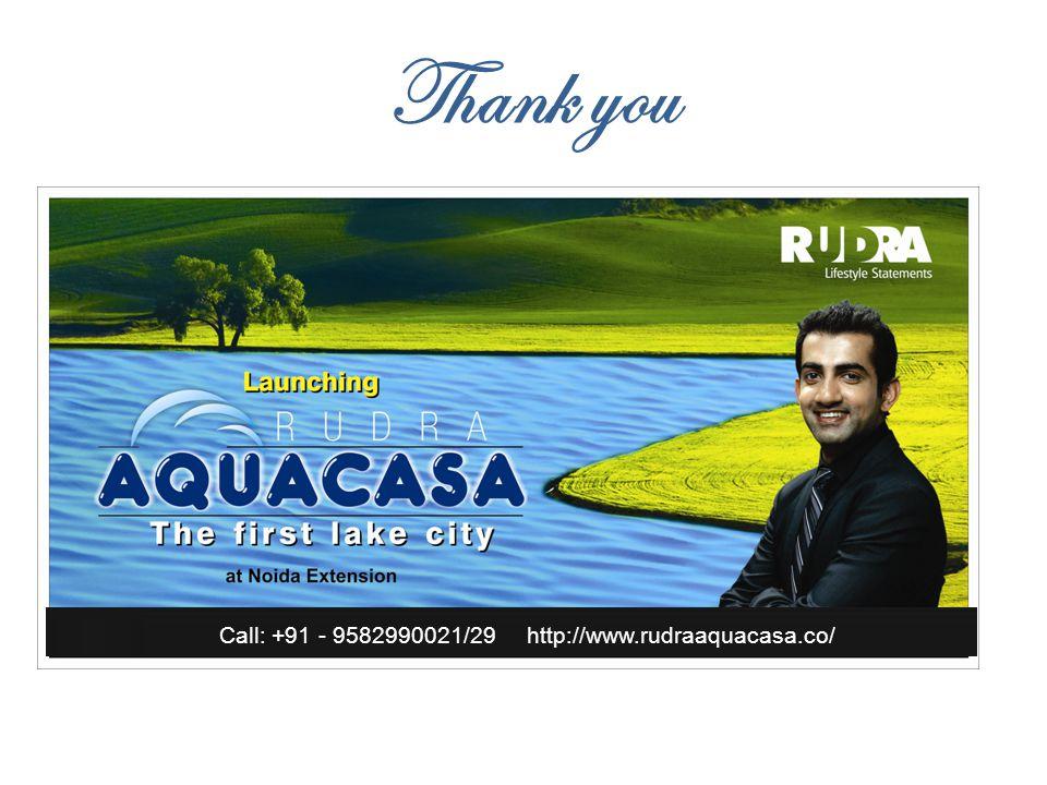 Thank you Call: +91 - 9582990021/29 http://www.rudraaquacasa.co/