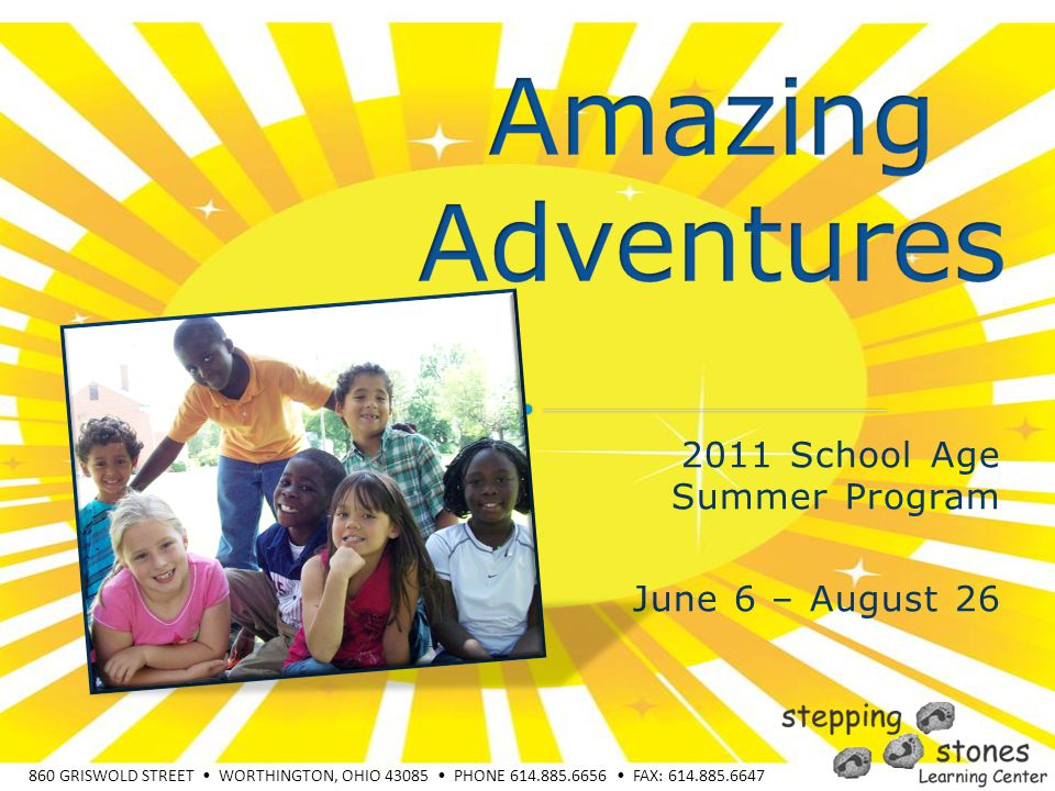 860 GRISWOLD STREET WORTHINGTON, OHIO 43085 PHONE 614.885.6656 FAX: 614.885.6647 2011 School Age Summer Program June 6 – August 26
