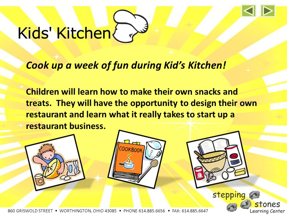 860 GRISWOLD STREET WORTHINGTON, OHIO 43085 PHONE 614.885.6656 FAX: 614.885.6647 Cook up a week of fun during Kids Kitchen.