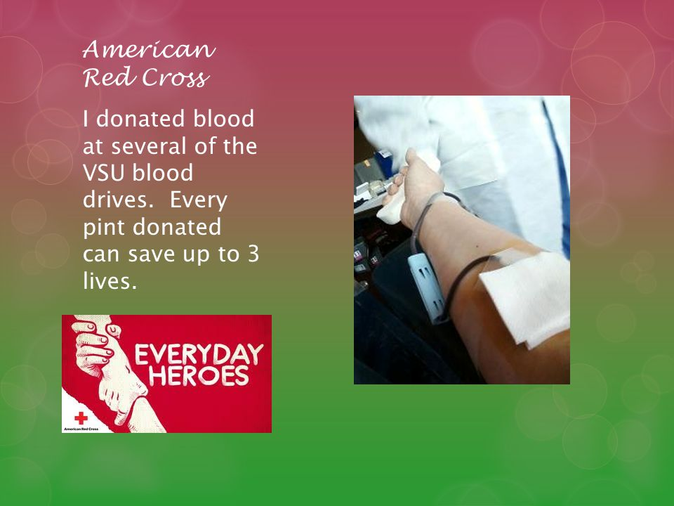 American Red Cross I donated blood at several of the VSU blood drives.