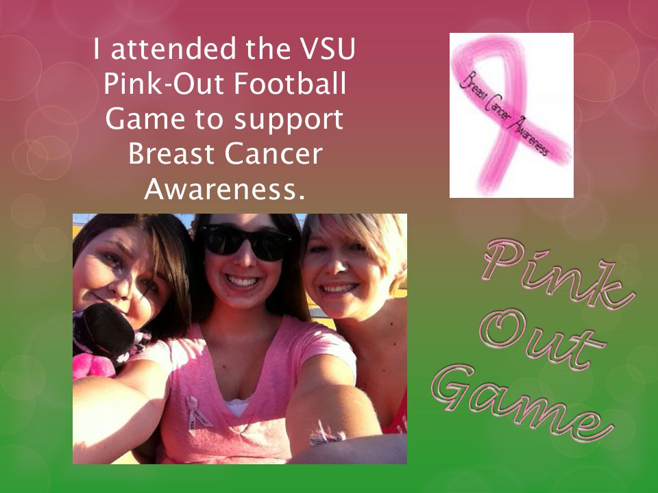I attended the VSU Pink-Out Football Game to support Breast Cancer Awareness.