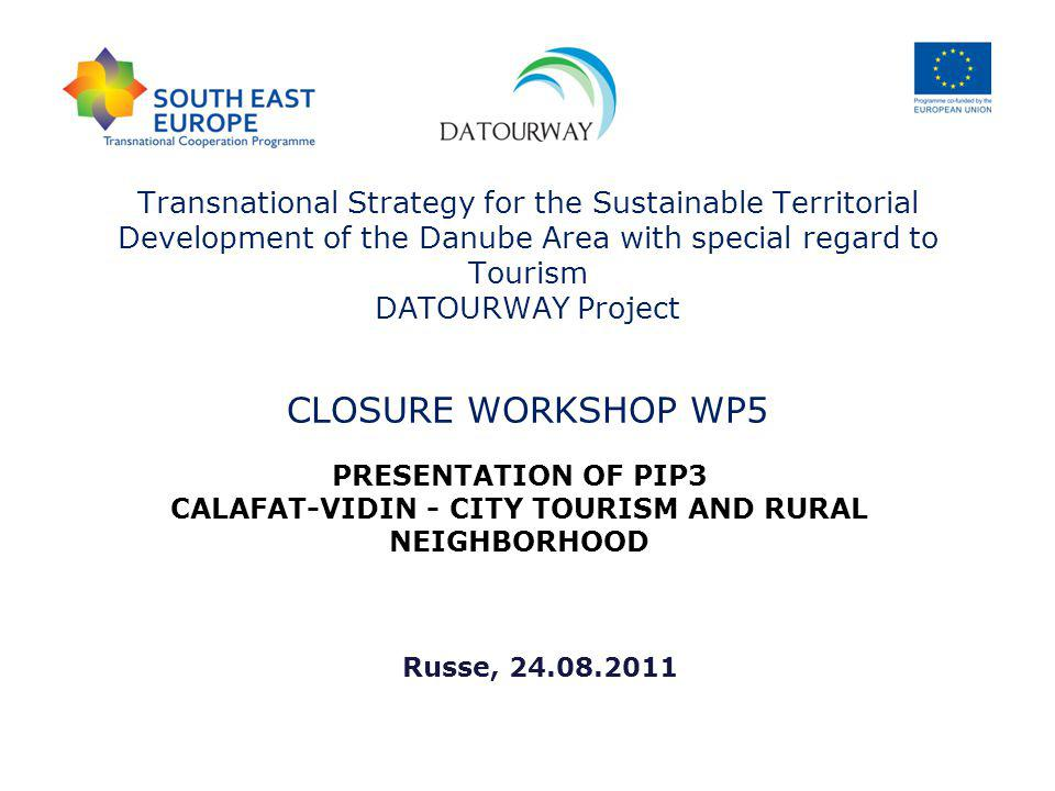 Transnational Strategy for the Sustainable Territorial Development of the Danube Area with special regard to Tourism DATOURWAY Project CLOSURE WORKSHO
