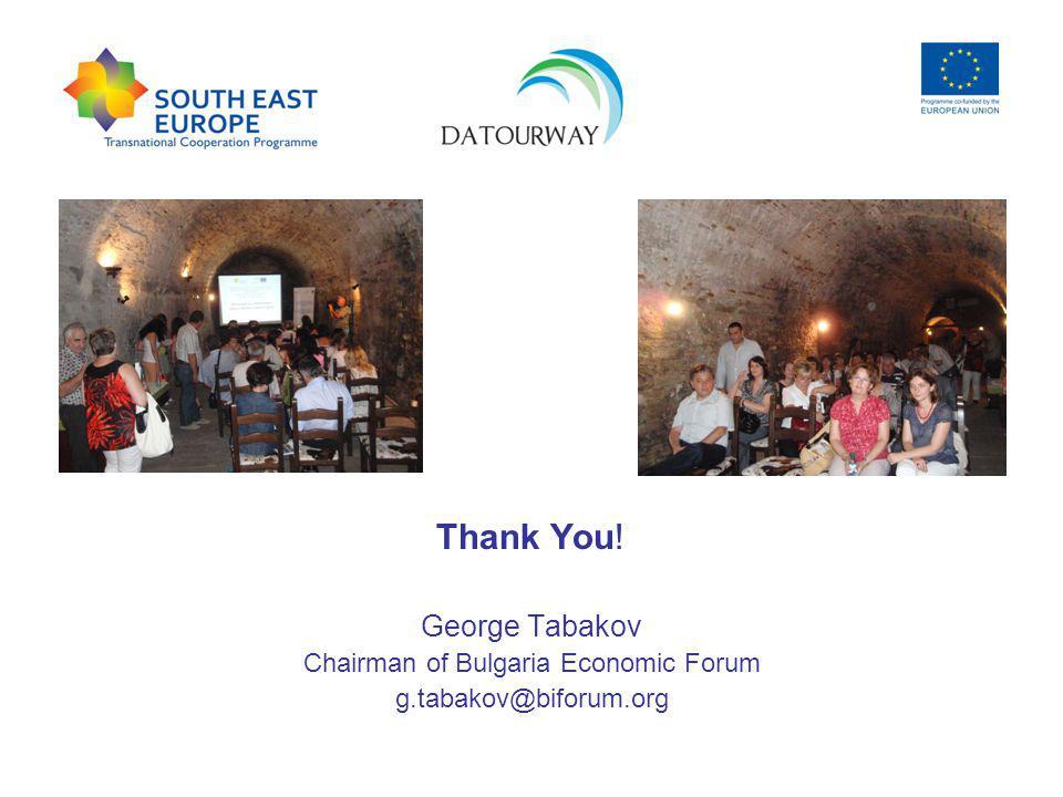 Thank You! George Tabakov Chairman of Bulgaria Economic Forum g.tabakov@biforum.org