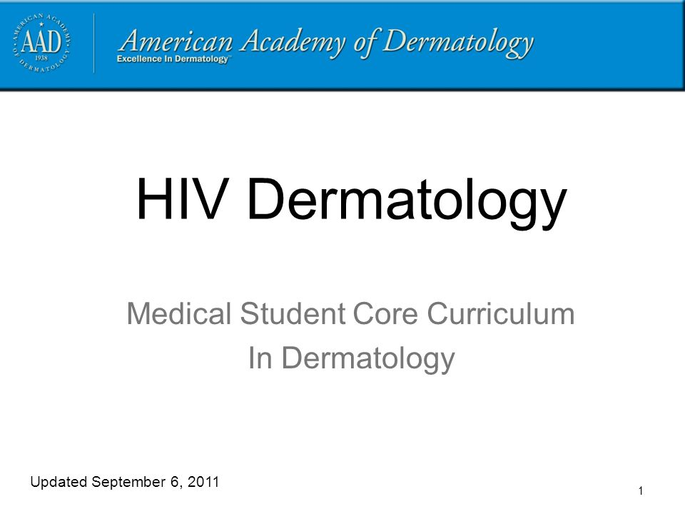 HIV Dermatology Medical Student Core Curriculum In Dermatology Updated September 6, 2011 1